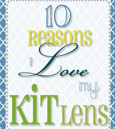 10 Reasons I Love My Kit Lens