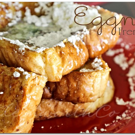 Eggnog French Toast- Homemade Holiday Treats