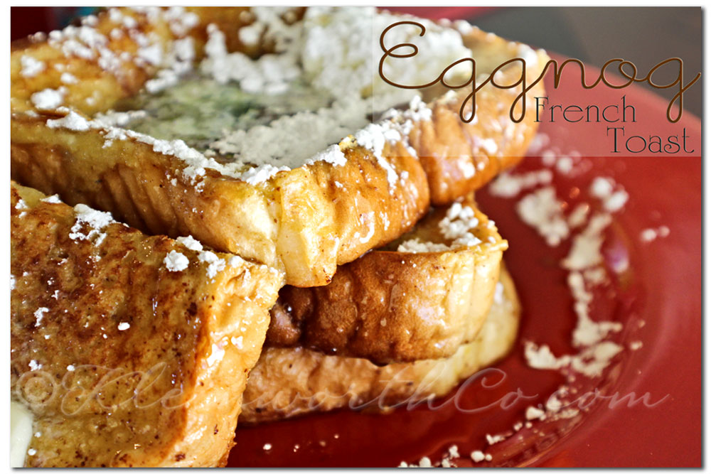 Eggnog French Toast- Homemade Holiday Treats @ Kleinworth & Co.