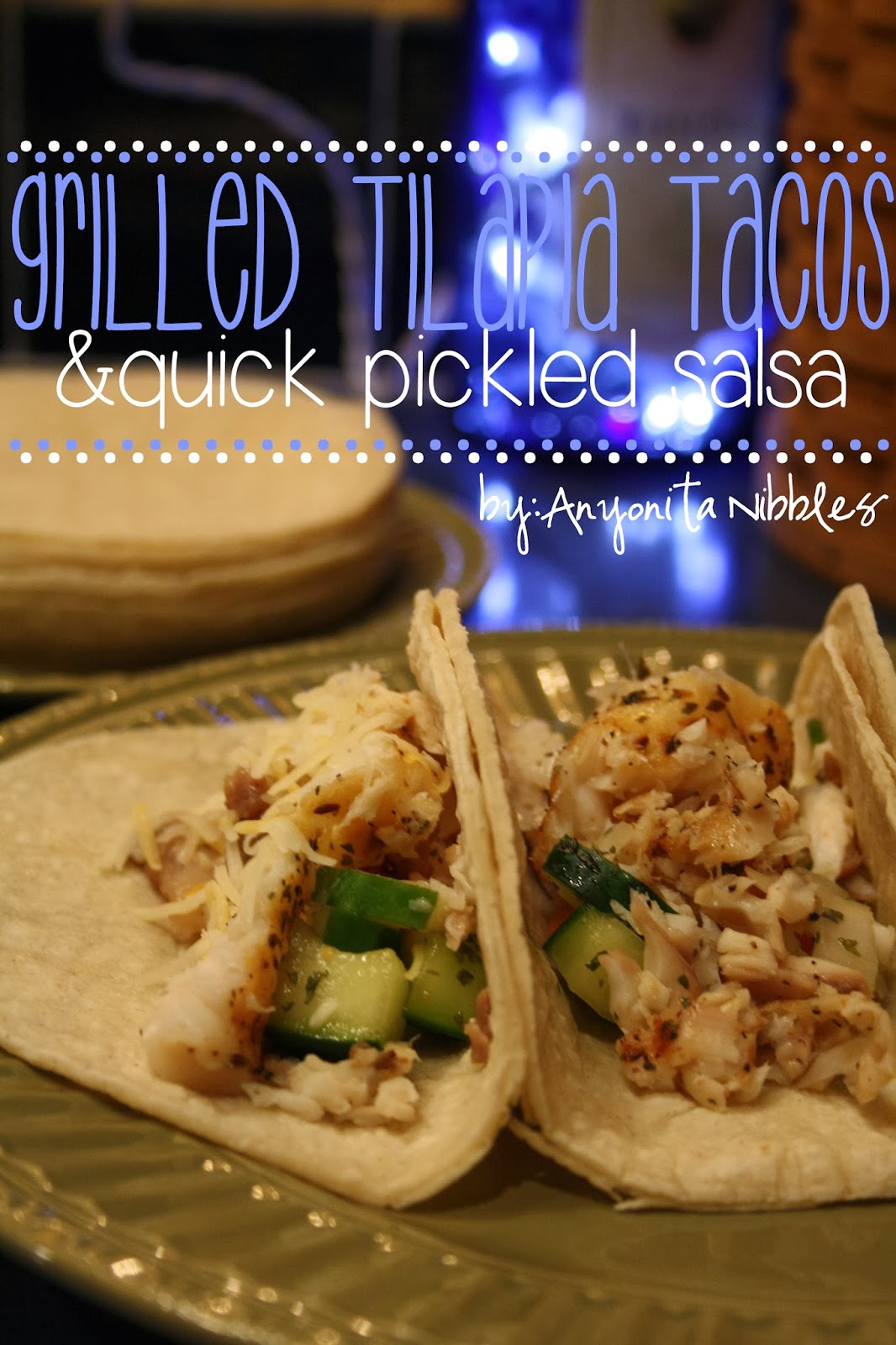 Grilled Tilapia Tacos & Quick Pickled Salsa by Anyonita Nibbles