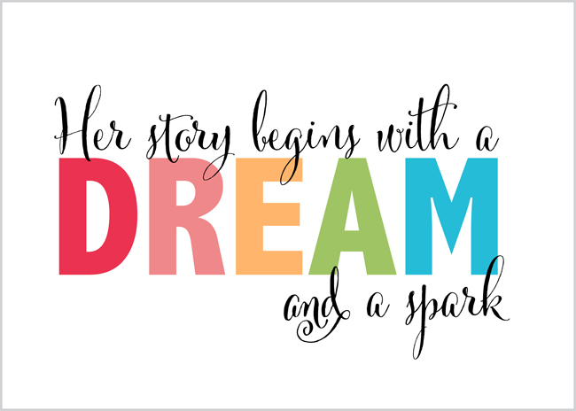Her Story Begins with a Dream & a Spark ~ Free Printable