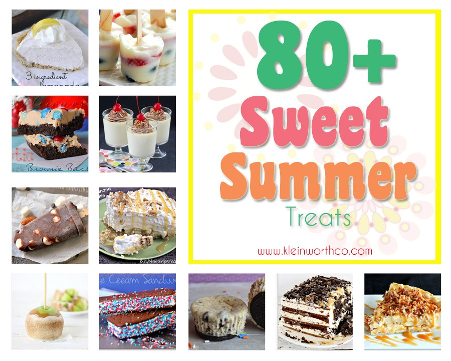 80+ Sweet Summer Treats www.kleinworthco.com