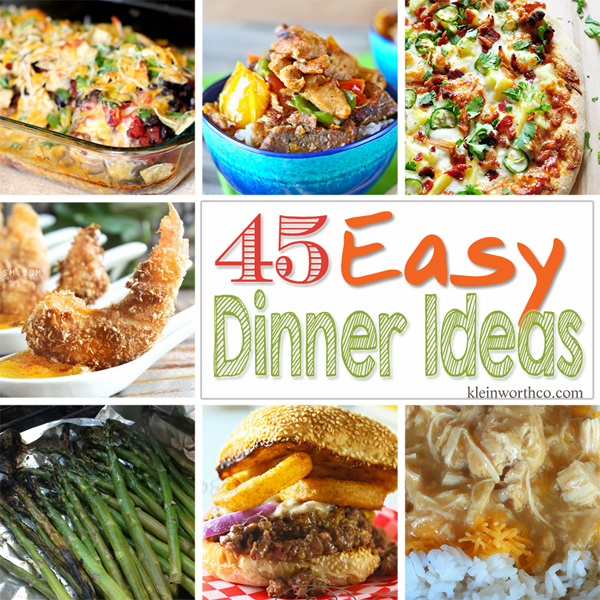45 Easy Dinner Ideas