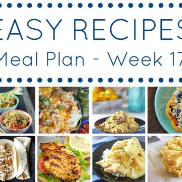 Easy Dinner Recipes Meal Plan {Week 17}