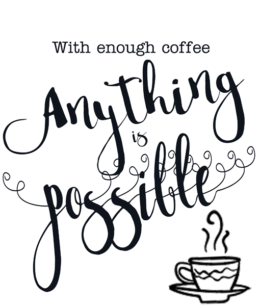 With enough coffee, anything is possible
