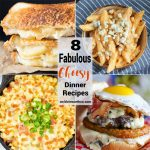 8 Fabulous Cheesy Dinner Recipes