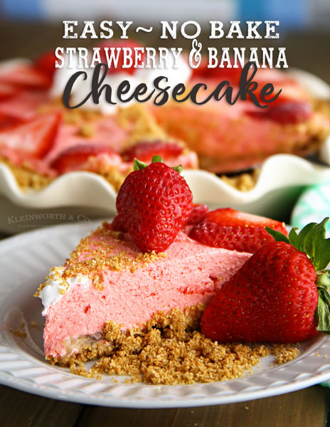 No Bake Strawberry Banana Cheesecake