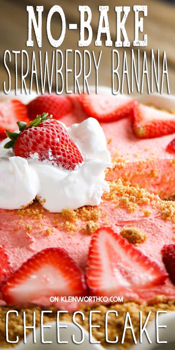 No Bake Strawberry Banana Cheesecake