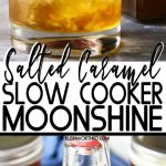Slow Cooker Salted Caramel Moonshine