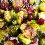 Balsamic Brussel Sprouts roasted with cranberries
