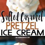 Salted Caramel Pretzel Ice Cream